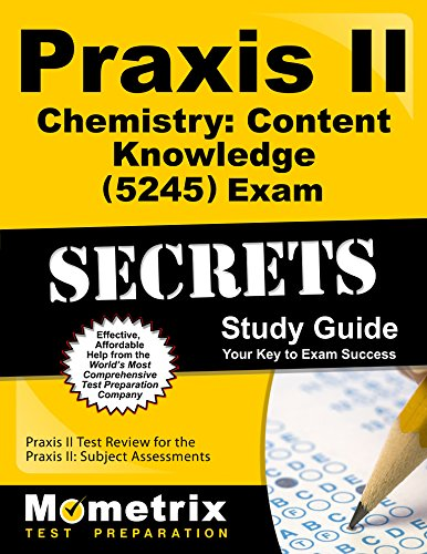 Praxis II Chemistry: Content Knowledge (5245) Exam Secrets Study Guide: Praxis II Test Review for the Praxis II: Subject Assessments