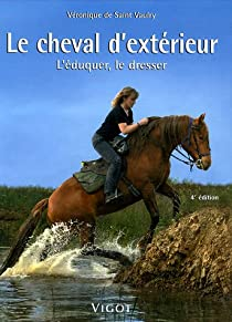 Le cheval d'extérieur : L'éduquer, le dresser par Saint-Vaulry