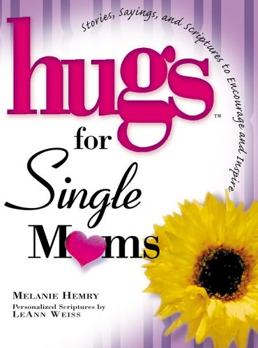 Hugs for Single Moms: Stories, Sayings, and Scriptures to Encourage and Inspire (Hugs Series) pdf