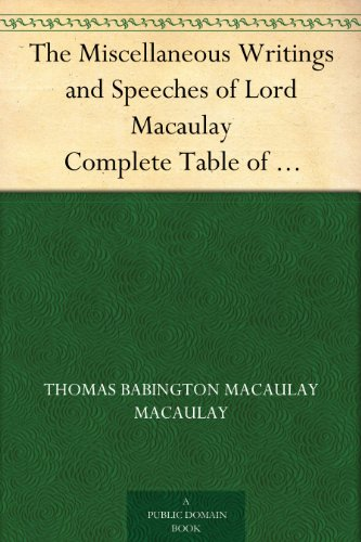 The Miscellaneous Writings and Speeches of Lord Macaulay Complete Table of Contents of the Four Volumes