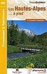 Les Hautes-Alpes à pied : 41 Promenades et randonnées par Hautes-Alpes