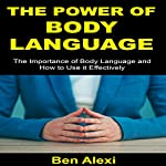 The Power of Body Language: The Importance of Body Language and How to Use It Effectively | Ben Alexi