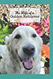 The Life of a Golden Retriever: Use this 6x9 brain dump journal with a Cream Retriever on it to write down all your thoughts, ideas, and funny pet antics.