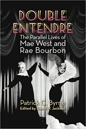 Double Entendre The Parallel Lives Of Mae West And Rae Bourbon