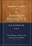 The American Patriot's Handbook: The Writings, History, and Spirit of a Free Nation
