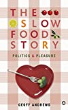 Front cover for the book The Slow Food Story: Politics and Pleasure by Geoff Andrews