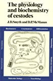 The Physiology and Biochemistry of Cestodes, McManus, Donald P. and Smyth, James D., 0521355575