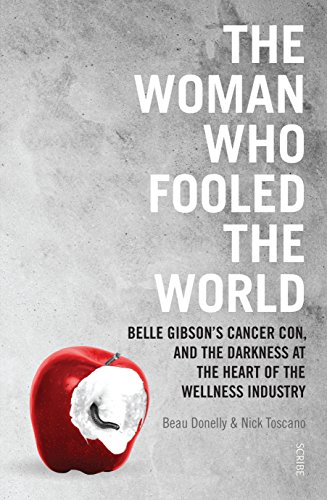 The Woman Who Fooled The World: Belle Gibson's cancer con, and the darkness at the heart of the wellness industry (Light Relief Scam)