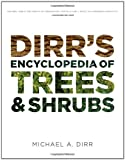 Dirr's Encyclopedia of Trees and Shrubs, Michael A. Dirr, 0881929018