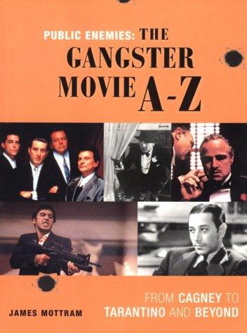 Public Enemies: The Gangster Movie A-Z by James Mottram