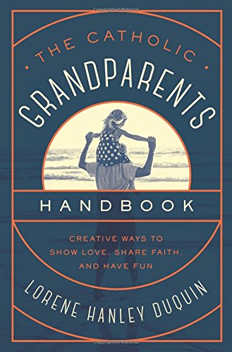 Download The Catholic Grandparents Handbook: Creative Ways to Show Love, Share Faith, and Have Fun pdf