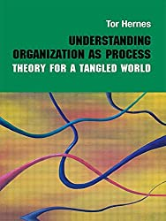 Understanding Organization as Process: Theory for a Tangled World (Routledge Studies in Management, Organisation and Society)