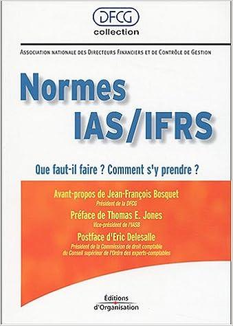 Lire en ligne Normes IAS/IFRS : Que faut-il faire ? Comment s'y prendre ? pdf ebook