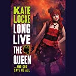 Long Live the Queen: Immortal Empires series, Book 3 | Kate Locke