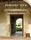Perspective: Gaining a proper perspective of God, ourselves, and the world in which we live (A Study of 1st and 2nd Thessalonians)