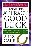 How to Attract Good Luck, A. H. Z. Carr, 0399167366