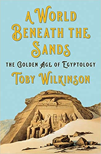 Book's Cover of A World Beneath the Sands: The Golden Age of Egyptology (Inglés) Tapa dura – 20 octubre 2020