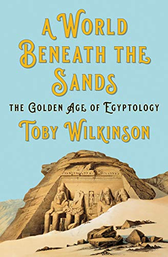 Book Cover: A World Beneath the Sands: The Golden Age of Egyptology