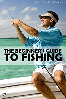 The beginner 39 s guide to fishing ebook dave for Beginners guide to fishing