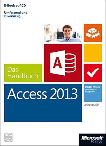 Microsoft Access 2013 - Das Handbuch: Insider-Wissen - praxisnah und kompetent Gebundenes Buch – 27. März 2013 Lorenz Hölscher 3866451571 978-3-86645-157-5 Anwendungs-Software