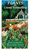 Plants of Colonial Williamsburg: How to Identify 200 of Colonial America's Flowers, Herbs, and Trees
