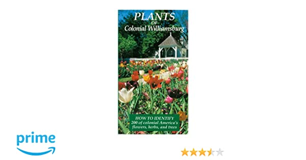Plants Of Colonial Williamsburg How To Identify 200 Of Colonial
