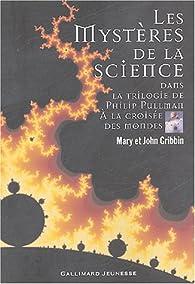 Les mystères de la science dans la trilogie de Philip Pullman, A la croisée des mondes par John R. Gribbin