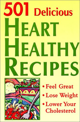 501 Delicious Heart Healthy Recipes: Feel Great - Lose Weight - Lower Your - Heart Delicious Healthy