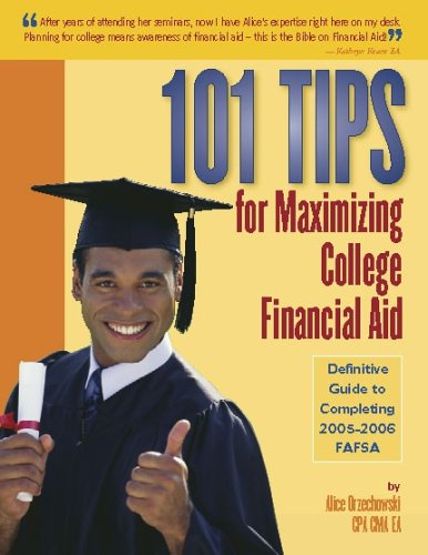 101 Tips for Maximizing College Financial Aid: Definitive Guide to Completing 2005-2006 FAFSA
