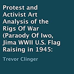 Protest and Activist Art Analysis of the Rigs of War