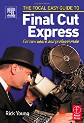 Focal Easy Guide to Final Cut Express: For new users and professionals (The Focal Easy Guide)