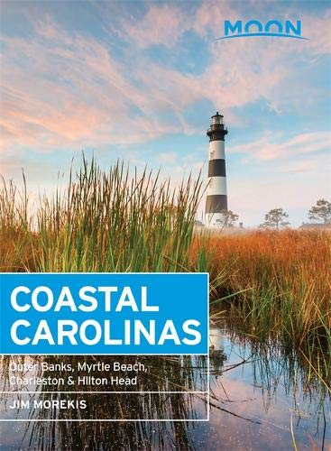 Moon Coastal Carolinas: Outer Banks, Myrtle Beach, Charleston & Hilton Head (Moon ()