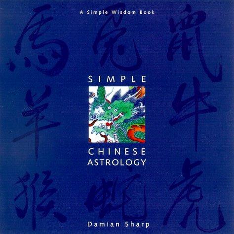 Read Online Simple Chinese Astrology (Simple Wisdom Book) pdf epub