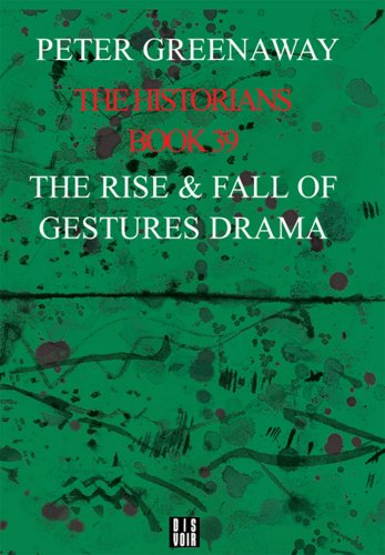 The Historians: The Rise and Fall of Gestures Drama, Book 39: By Peter Greenaway (Bk. 39)