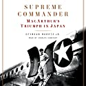Supreme Commander: MacArthur's Triumph in Japan Audiobook by Seymour Morris Narrated by Charles Constant