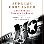 Supreme Commander: MacArthur's Triumph in Japan | Seymour Morris
