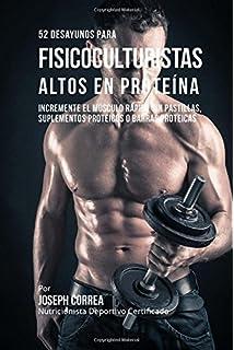52 Recetas de Desayuno Altas en Proteinas para Fisicoculturismo: Incremente Musculos Rapidamente sin Pastillas,