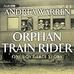 Orphan Train Rider: One Boy's True Story | Andrea Warren