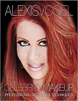 Best Skin Care Makeup Tutorial Book - Alexis Vogel Celebrity Makeup: Professional Secrets & Techniques - Makeup Tutorials and Beauty Tips from a Celebrity ...