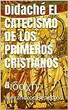 Didaché  EL CATECISMO DE LOS PRIMEROS CRISTIANOS: Διδαχή (Spanish Edition)