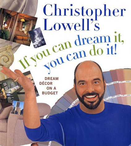 Lowell Decorating Christopher - Christopher Lowell's If You Can Dream It, You Can Do It!: Dream Decor on a Budget