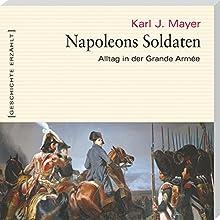 Napoleons Soldaten: Alltag in der Grande Armée Hörbuch von Karl J. Mayer Gesprochen von: Martin Falk