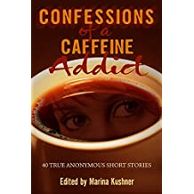 Confessions of a Caffeine Addict: 40 True Anonymous Short Stories
