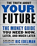 img - for The Truth About Your Future: The Money Guide You Need Now, Later, and Much Later book / textbook / text book