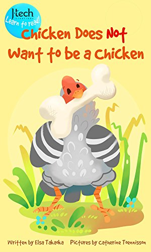 Chicken Does Not Want to be a Chicken (J-Tech Learn to Read Books Book 1) by [Takaoka, Elsa]