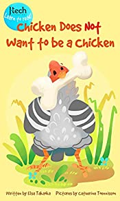 Chicken Does Not Want to be a Chicken (J-Tech Learn to Read Books Book 1)