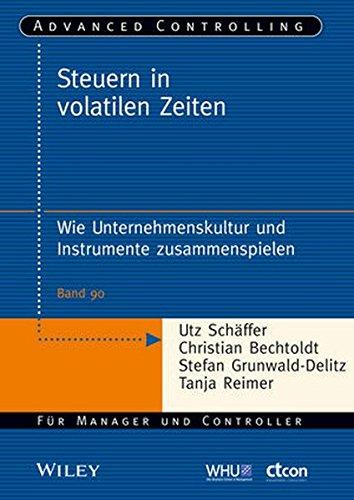 Steuern in volatilen Zeiten: Wie Unternehmenskultur und Instrumente zusammenspielen (Advanced Controlling, Band 90)