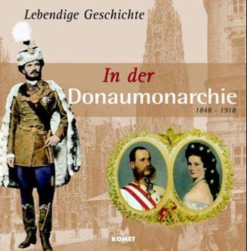 Lebendige Geschichte: In der Donaumonarchie: 1848-1918