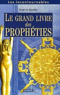 Le Grand Livre des Prophéties : Prophètes anciens et modernes par Serge Le Guyader