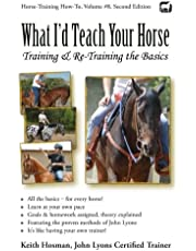 What I'd Teach Your Horse: Training & Re-Training the Basics
